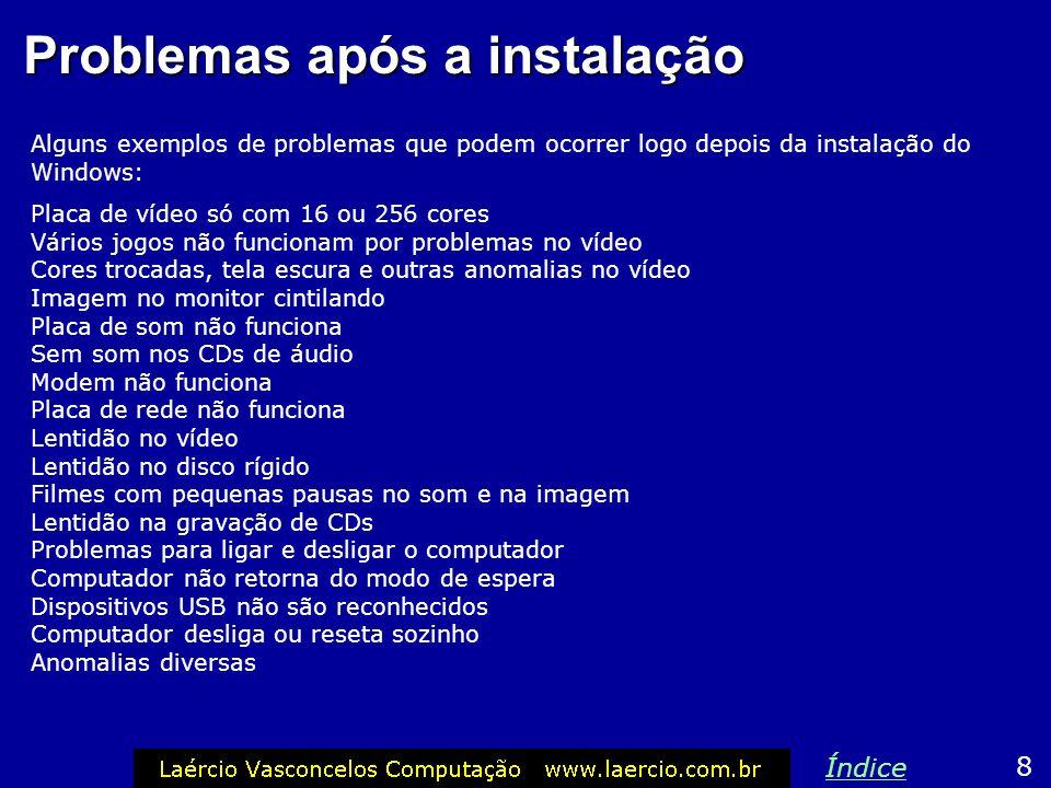 Problemas após a instalação Alguns exemplos de problemas que podem ocorrer logo depois da instalação do Windows: Placa de vídeo só com 16 ou 256 cores