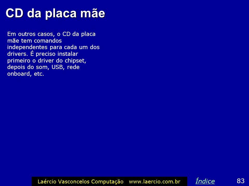 CD da placa mãe Em outros casos, o CD da placa mãe tem comandos independentes para cada um dos drivers. É preciso instalar primeiro o driver do chipse
