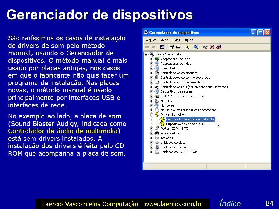 Gerenciador de dispositivos São raríssimos os casos de instalação de drivers de som pelo método manual, usando o Gerenciador de dispositivos. O método