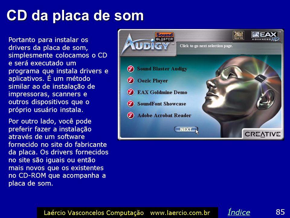 CD da placa de som Portanto para instalar os drivers da placa de som, simplesmente colocamos o CD e será executado um programa que instala drivers e a