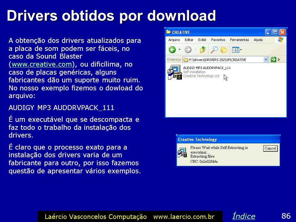 Drivers obtidos por download A obtenção dos drivers atualizados para a placa de som podem ser fáceis, no caso da Sound Blaster (www.creative.com), ou
