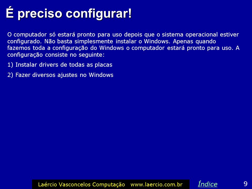 Exemplo: Vídeo com 16 cores Este problema comum ocorre quando o Windows não tem driver para a placa de vídeo, e por isso instala um driver genérico VGA, que opera com apenas 16 cores e resolução baixa: 640x480.