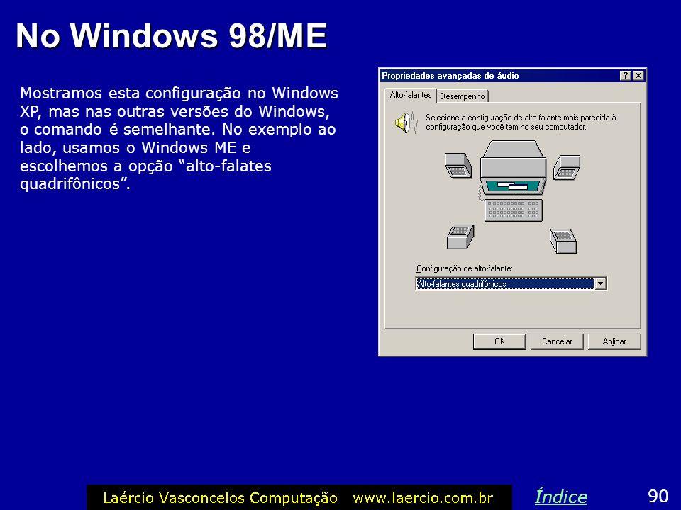 No Windows 98/ME Mostramos esta configuração no Windows XP, mas nas outras versões do Windows, o comando é semelhante. No exemplo ao lado, usamos o Wi