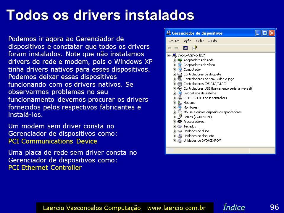 Todos os drivers instalados Podemos ir agora ao Gerenciador de dispositivos e constatar que todos os drivers foram instalados. Note que não instalamos