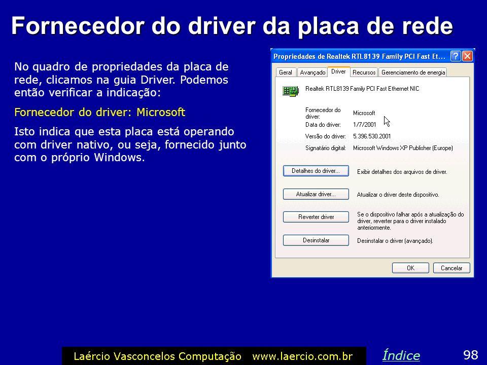 Fornecedor do driver da placa de rede No quadro de propriedades da placa de rede, clicamos na guia Driver. Podemos então verificar a indicação: Fornec