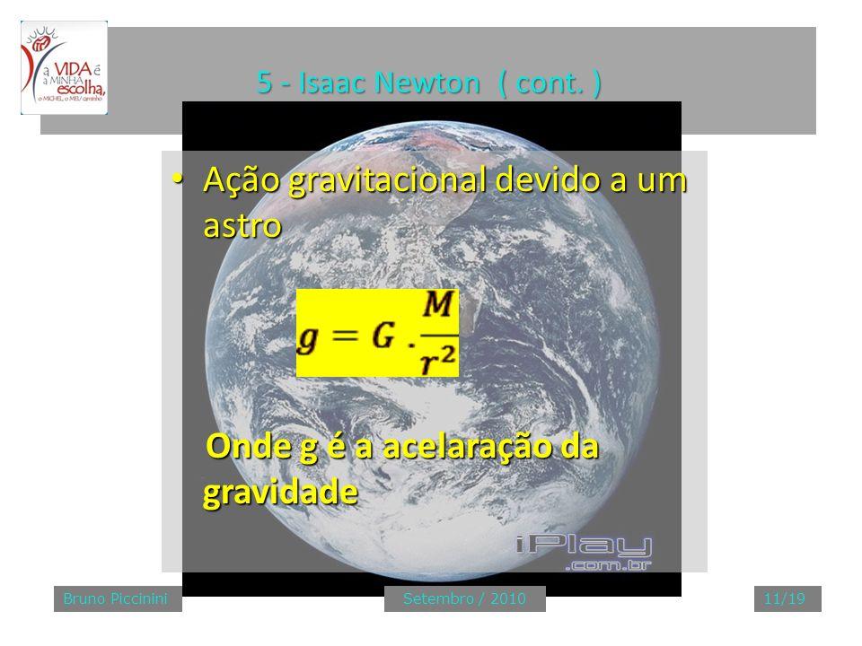 5 - Isaac Newton ( cont. ) Ação gravitacional devido a um astro Ação gravitacional devido a um astro Onde g é a acelaração da gravidade Onde g é a ace