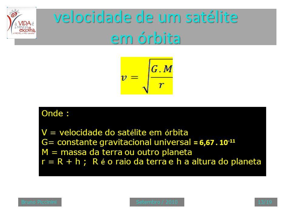 velocidade de um satélite em órbita Onde : V = velocidade do sat é lite em ó rbita G= constante gravitacional universal = 6,67. 10 -11 M = massa da te