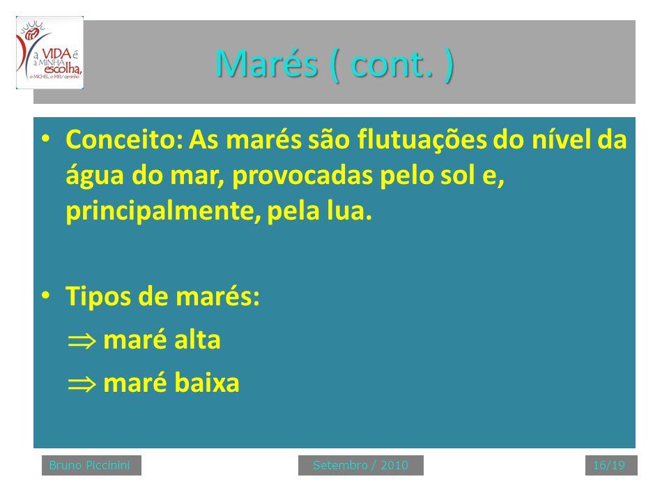 Marés ( cont. ) Conceito: As marés são flutuações do nível da água do mar, provocadas pelo sol e, principalmente, pela lua. Tipos de marés: maré alta