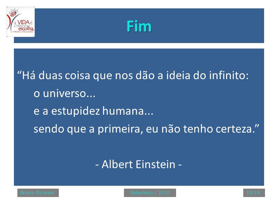 Fim Há duas coisa que nos dão a ideia do infinito: o universo... e a estupidez humana... sendo que a primeira, eu não tenho certeza. - Albert Einstein