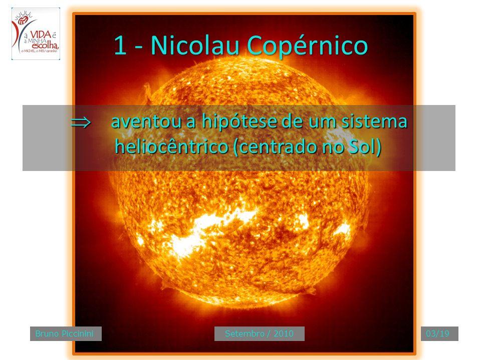 Nicolau Copérnico 1 - Nicolau Copérnico aventou a hipótese de um sistema heliocêntrico (centrado no Sol) aventou a hipótese de um sistema heliocêntric