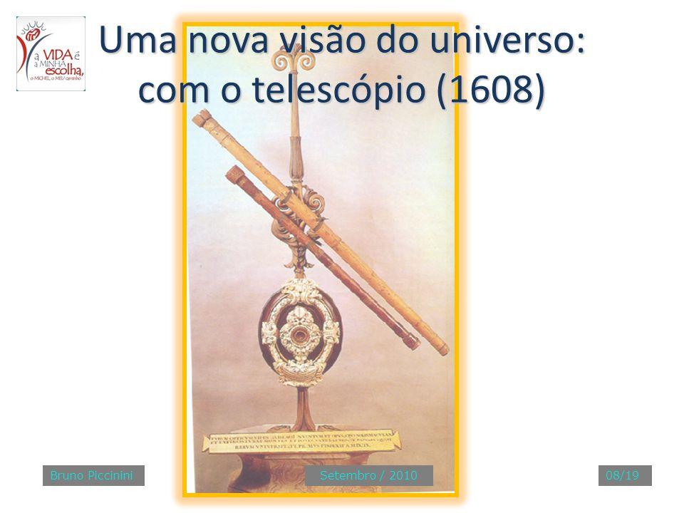 Uma nova visão do universo: com o telescópio (1608) Bruno PiccininiSetembro / 201008/19