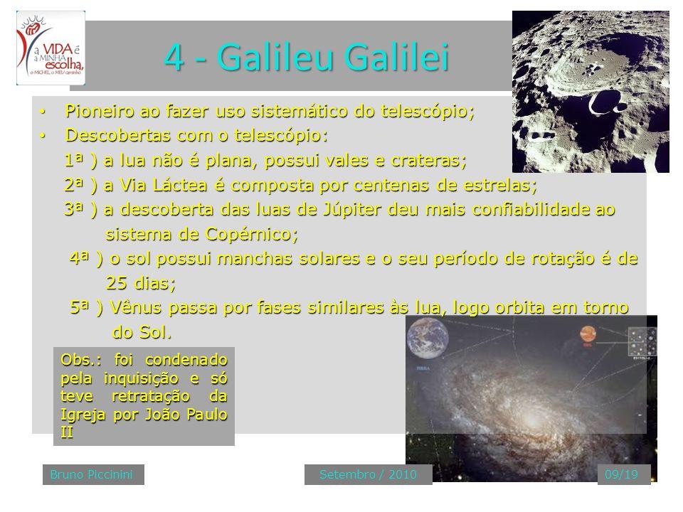 4 - Galileu Galilei Pioneiro ao fazer uso sistemático do telescópio; Pioneiro ao fazer uso sistemático do telescópio; Descobertas com o telescópio: De