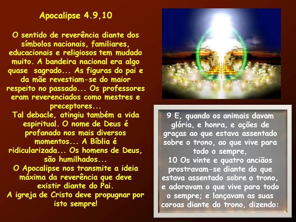 Apocalipse 4.9,10 O sentido de reverência diante dos símbolos nacionais, familiares, educacionais e religiosos tem mudado muito. A bandeira nacional e