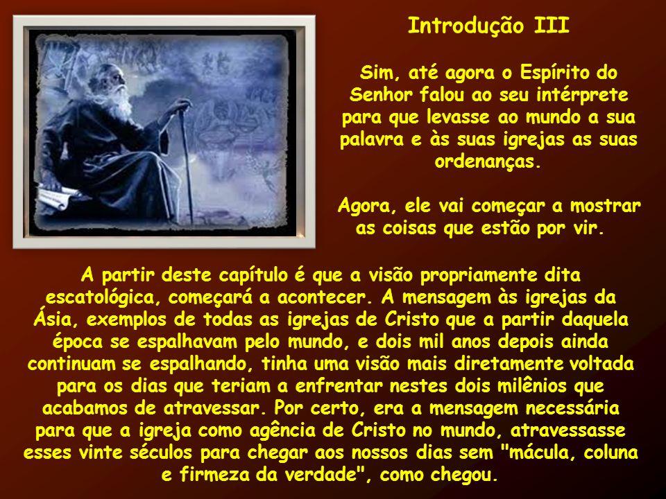 Introdução III Sim, até agora o Espírito do Senhor falou ao seu intérprete para que levasse ao mundo a sua palavra e às suas igrejas as suas ordenança