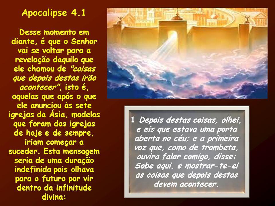 Apocalipse 4.1 Desse momento em diante, é que o Senhor vai se voltar para a revelação daquilo que ele chamou de