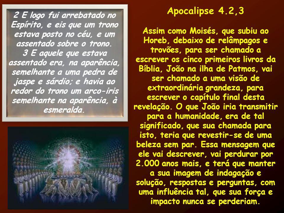 Apocalipse 4.2,3 Assim como Moisés, que subiu ao Horeb, debaixo de relâmpagos e trovões, para ser chamado a escrever os cinco primeiros livros da Bíbl
