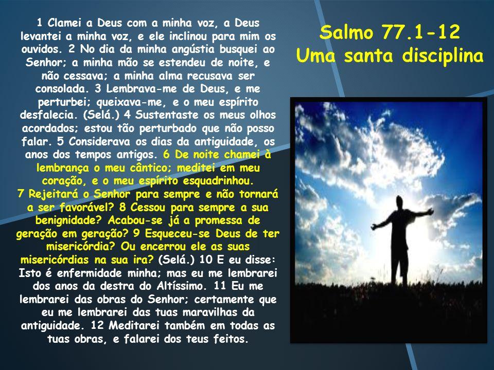 1 Clamei a Deus com a minha voz, a Deus levantei a minha voz, e ele inclinou para mim os ouvidos. 2 No dia da minha angústia busquei ao Senhor; a minh