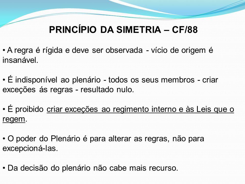 PRINCÍPIO DA SIMETRIA – CF/88 A regra é rígida e deve ser observada - vício de origem é insanável. É indisponível ao plenário - todos os seus membros