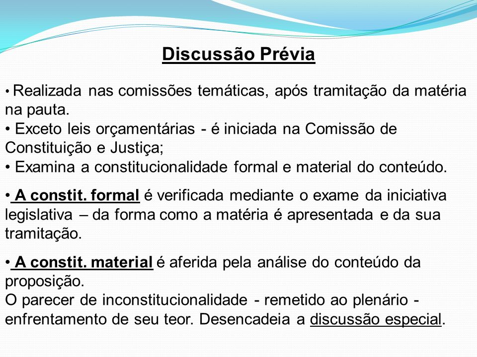 Discussão Prévia Realizada nas comissões temáticas, após tramitação da matéria na pauta. Exceto leis orçamentárias - é iniciada na Comissão de Constit