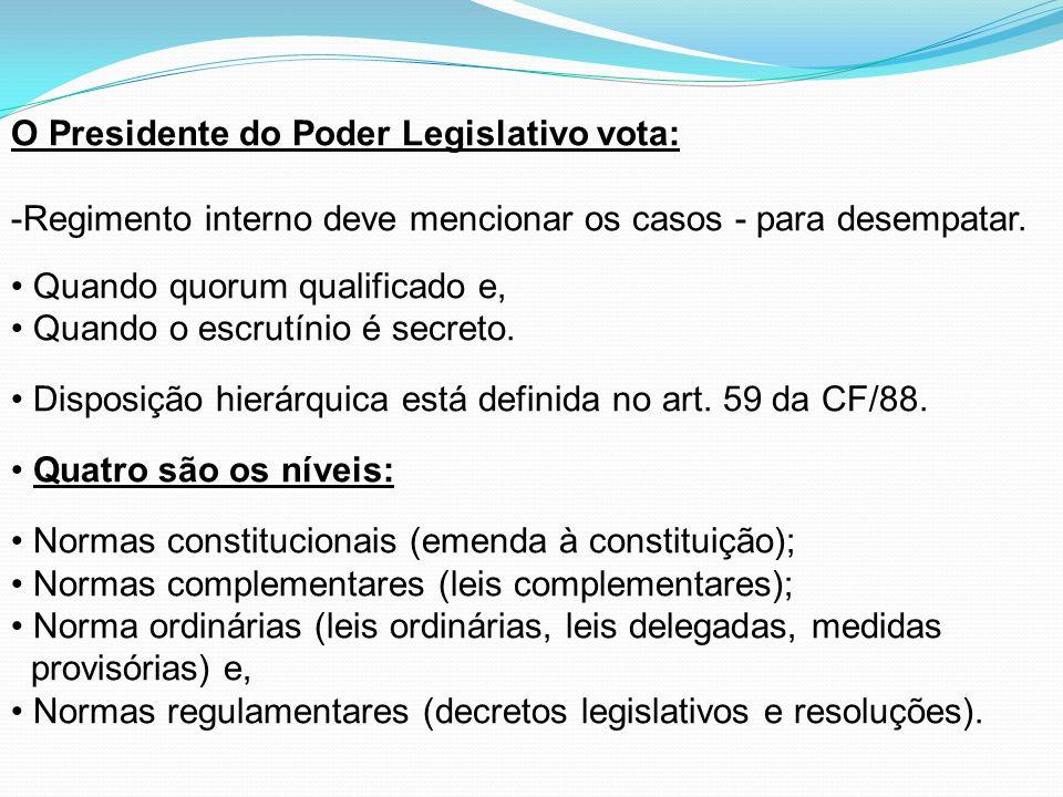 O Presidente do Poder Legislativo vota: -Regimento interno deve mencionar os casos - para desempatar. Quando quorum qualificado e, Quando o escrutínio