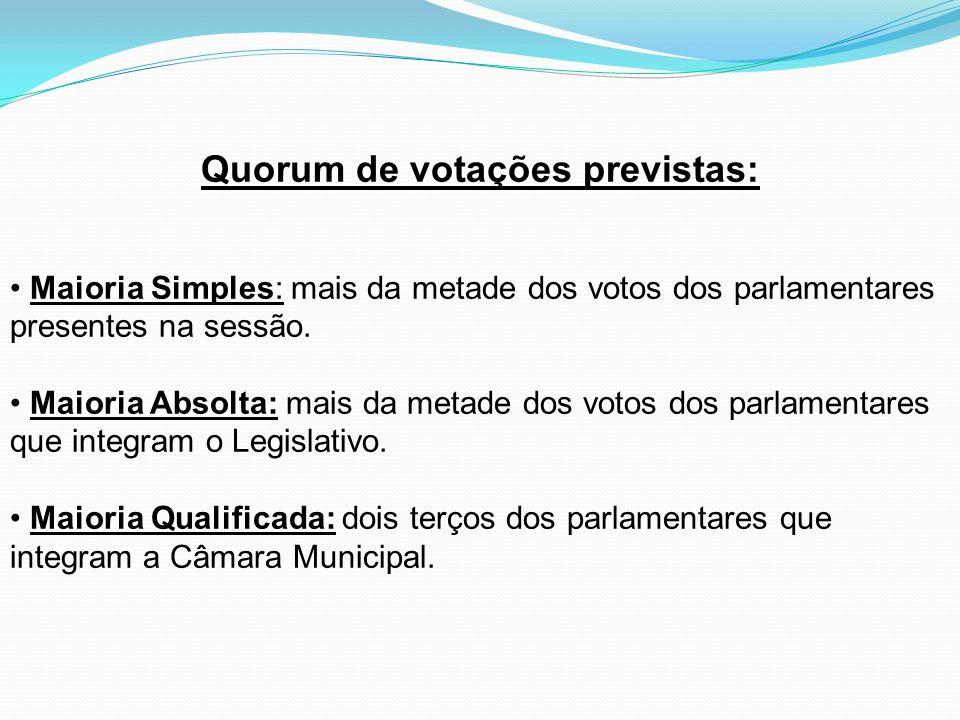 Quorum de votações previstas: Maioria Simples: mais da metade dos votos dos parlamentares presentes na sessão. Maioria Absolta: mais da metade dos vot