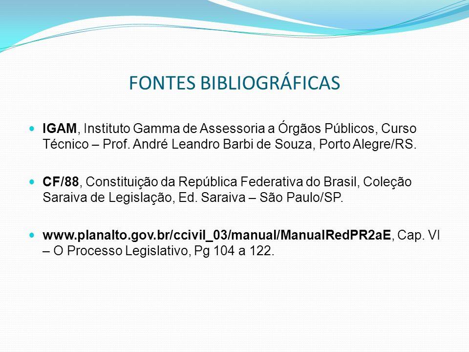 FONTES BIBLIOGRÁFICAS IGAM, Instituto Gamma de Assessoria a Órgãos Públicos, Curso Técnico – Prof. André Leandro Barbi de Souza, Porto Alegre/RS. CF/8