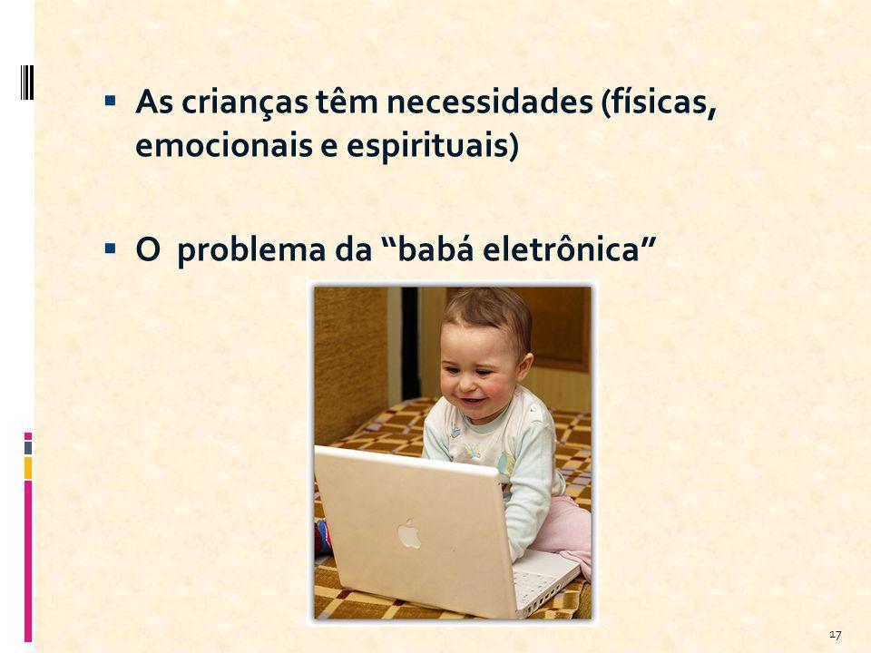 As crianças têm necessidades (físicas, emocionais e espirituais) O problema da babá eletrônica 17