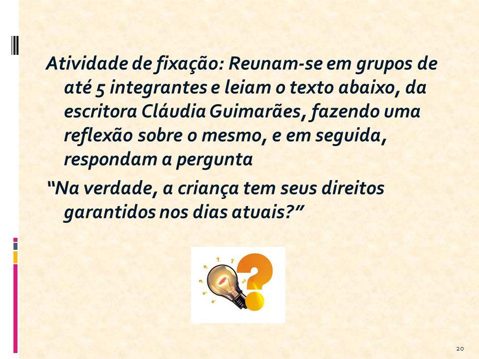 Atividade de fixação: Reunam-se em grupos de até 5 integrantes e leiam o texto abaixo, da escritora Cláudia Guimarães, fazendo uma reflexão sobre o me