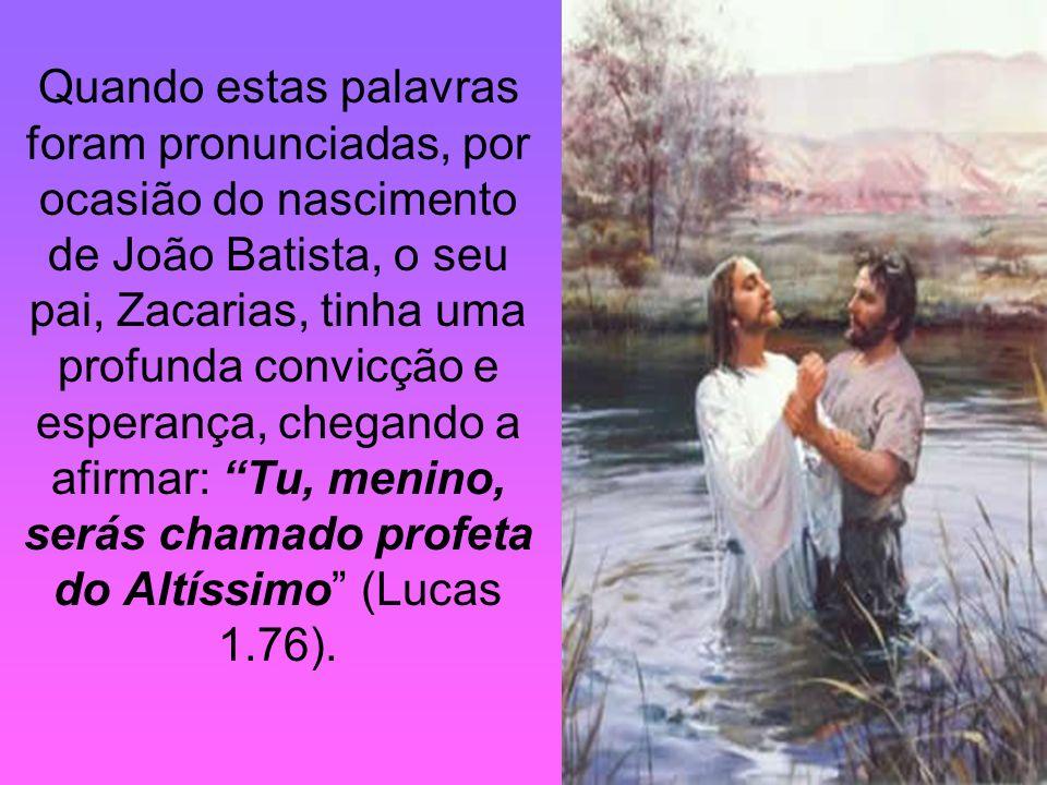 Quando estas palavras foram pronunciadas, por ocasião do nascimento de João Batista, o seu pai, Zacarias, tinha uma profunda convicção e esperança, ch