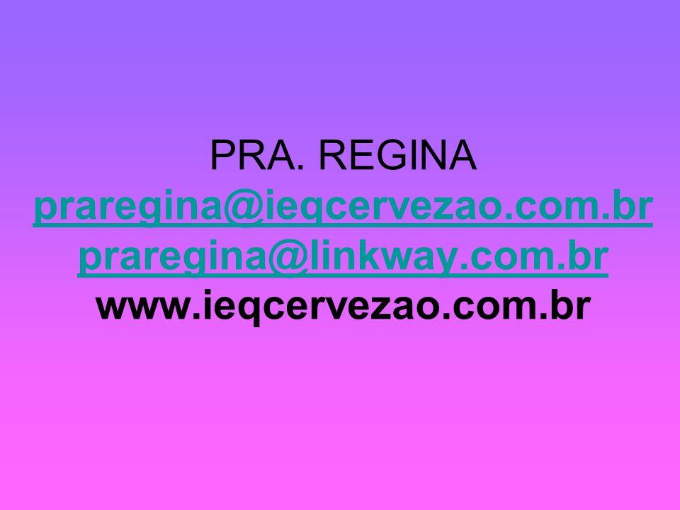 PRA. REGINA praregina@ieqcervezao.com.br praregina@linkway.com.br www.ieqcervezao.com.br praregina@ieqcervezao.com.br praregina@linkway.com.br