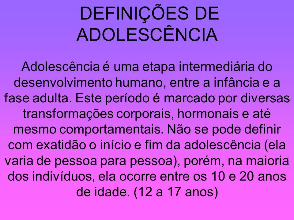DEFINIÇÕES DE ADOLESCÊNCIA Adolescência é uma etapa intermediária do desenvolvimento humano, entre a infância e a fase adulta. Este período é marcado