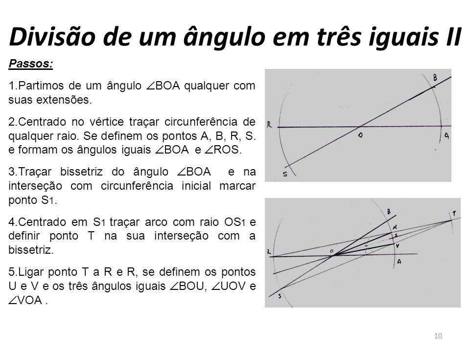 Divisão de um ângulo em três iguais II 10 Passos: 1.Partimos de um ângulo BOA qualquer com suas extensões. 2.Centrado no vértice traçar circunferência