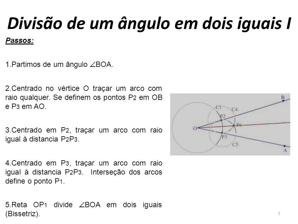 Divisão de um ângulo em dois iguais I 7 Passos: 1.Partimos de um ângulo BOA. 2.Centrado no vértice O traçar um arco com raio qualquer. Se definem os p
