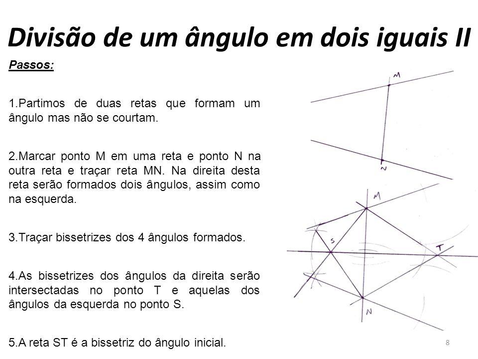 Divisão de um ângulo em dois iguais II 8 Passos: 1.Partimos de duas retas que formam um ângulo mas não se courtam. 2.Marcar ponto M em uma reta e pont