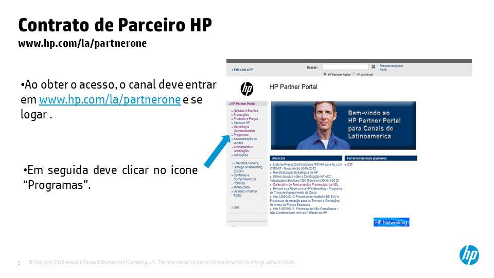 © Copyright 2012 Hewlett-Packard Development Company, L.P. The information contained herein is subject to change without notice. 5 Contrato de Parceir