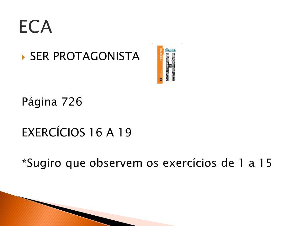 SER PROTAGONISTA Página 726 EXERCÍCIOS 16 A 19 *Sugiro que observem os exercícios de 1 a 15