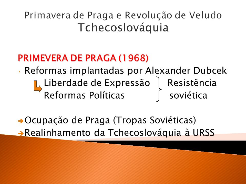Primavera de Praga e Revolução de Veludo Tchecoslováquia PRIMEVERA DE PRAGA (1968) Reformas implantadas por Alexander Dubcek Liberdade de Expressão Re