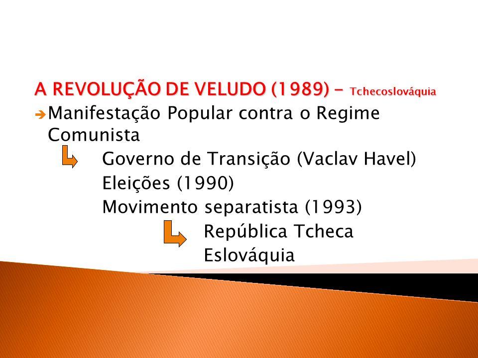 A REVOLUÇÃO DE VELUDO (1989) - Tchecoslováquia Manifestação Popular contra o Regime Comunista Governo de Transição (Vaclav Havel) Eleições (1990) Movi