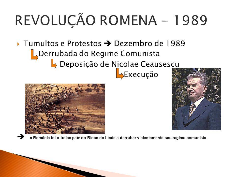 Tumultos e Protestos Dezembro de 1989 Derrubada do Regime Comunista Deposição de Nicolae Ceausescu Execução a Romênia foi o ú nico pa í s do Bloco do
