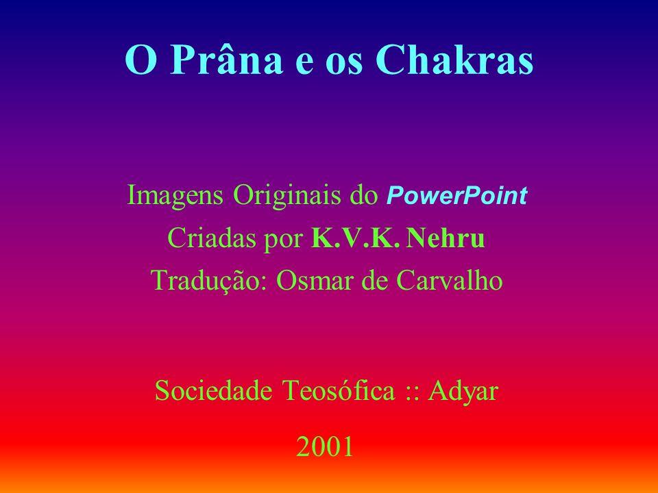 O Prâna e os Chakras Imagens Originais do P owerPoint Criadas por K.V.K.