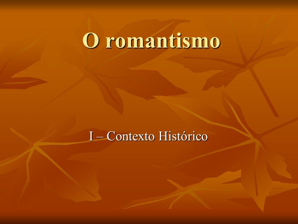 O romantismo I – Contexto Histórico