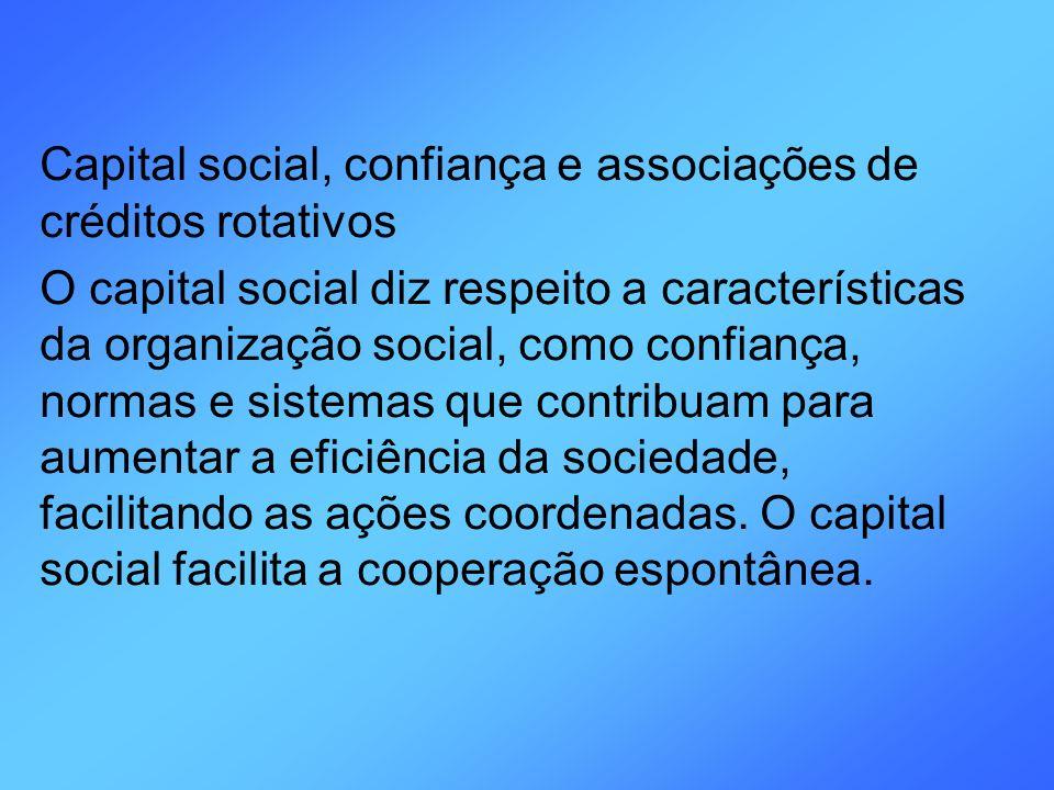 Capital social, confiança e associações de créditos rotativos O capital social diz respeito a características da organização social, como confiança, n
