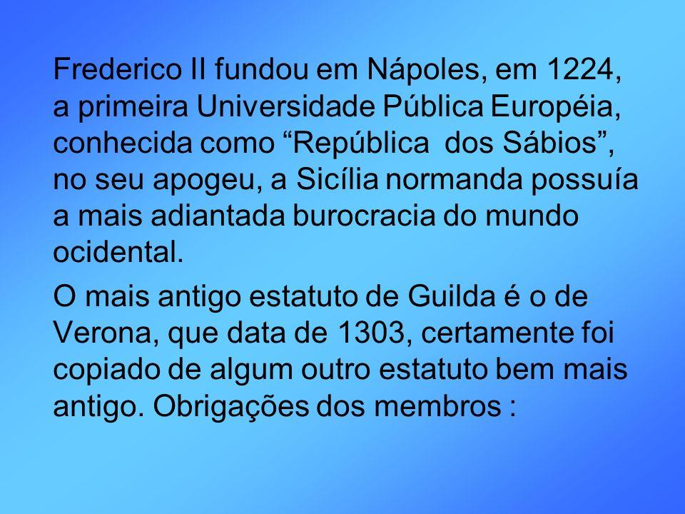 Frederico II fundou em Nápoles, em 1224, a primeira Universidade Pública Européia, conhecida como República dos Sábios, no seu apogeu, a Sicília norma
