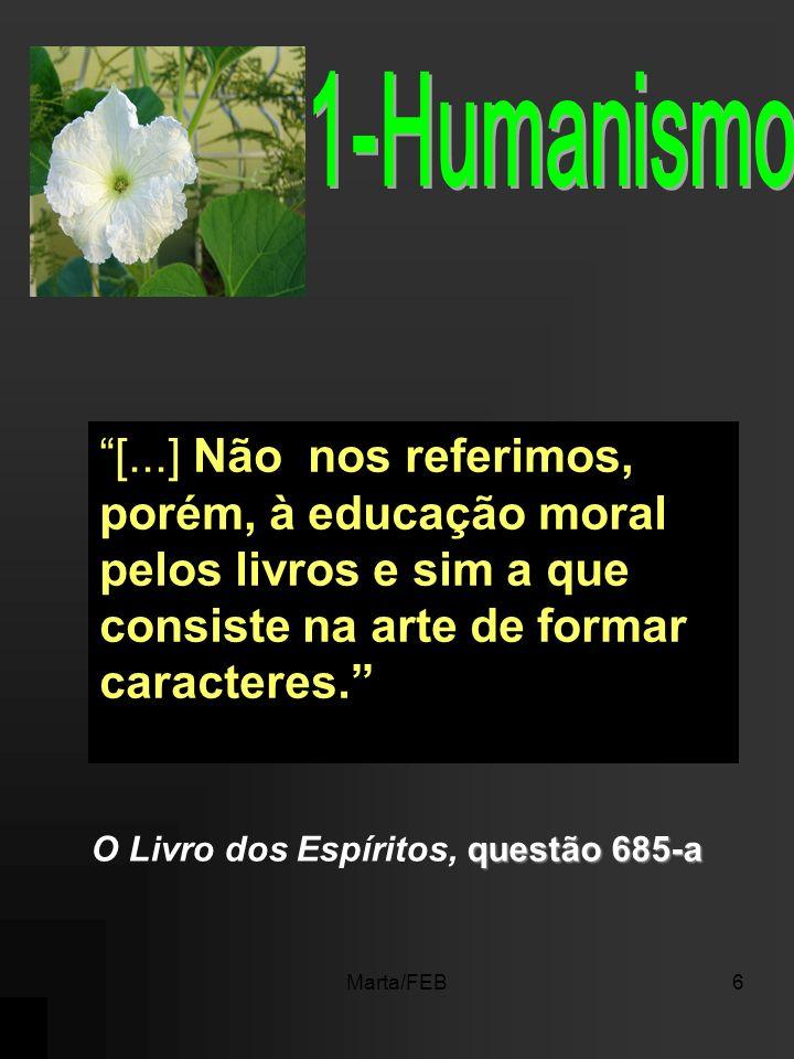 Marta/FEB5 3- Intuição: bom senso; equilíbrio intelectual; crer sem fanatismo. 4- Universalismo: no controle universal dos ensinos dos Espíritos conju