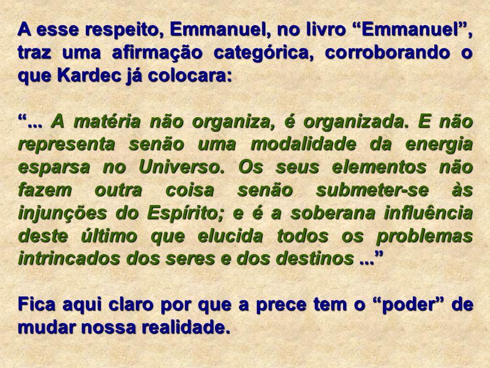 A esse respeito, Emmanuel, no livro Emmanuel, traz uma afirmação categórica, corroborando o que Kardec já colocara:... A matéria não organiza, é organ