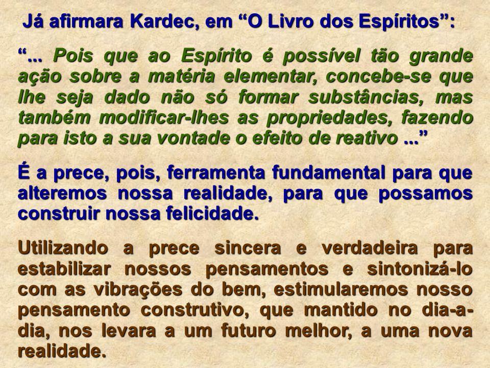 Já afirmara Kardec, em O Livro dos Espíritos: Já afirmara Kardec, em O Livro dos Espíritos:...