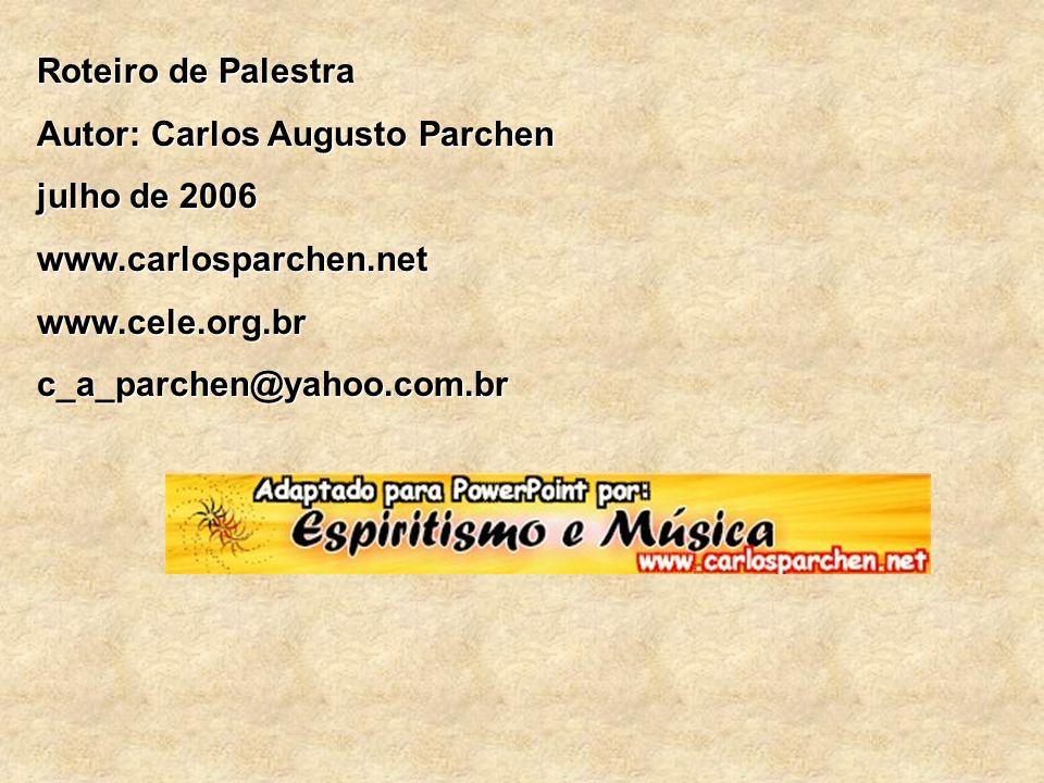 Roteiro de Palestra Autor: Carlos Augusto Parchen julho de 2006 www.carlosparchen.netwww.cele.org.brc_a_parchen@yahoo.com.br