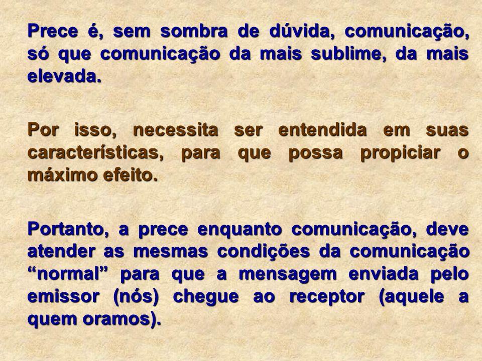 Prece é, sem sombra de dúvida, comunicação, só que comunicação da mais sublime, da mais elevada.