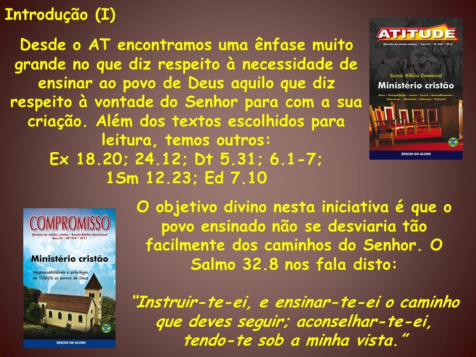 Introdução (I) Desde o AT encontramos uma ênfase muito grande no que diz respeito à necessidade de ensinar ao povo de Deus aquilo que diz respeito à v
