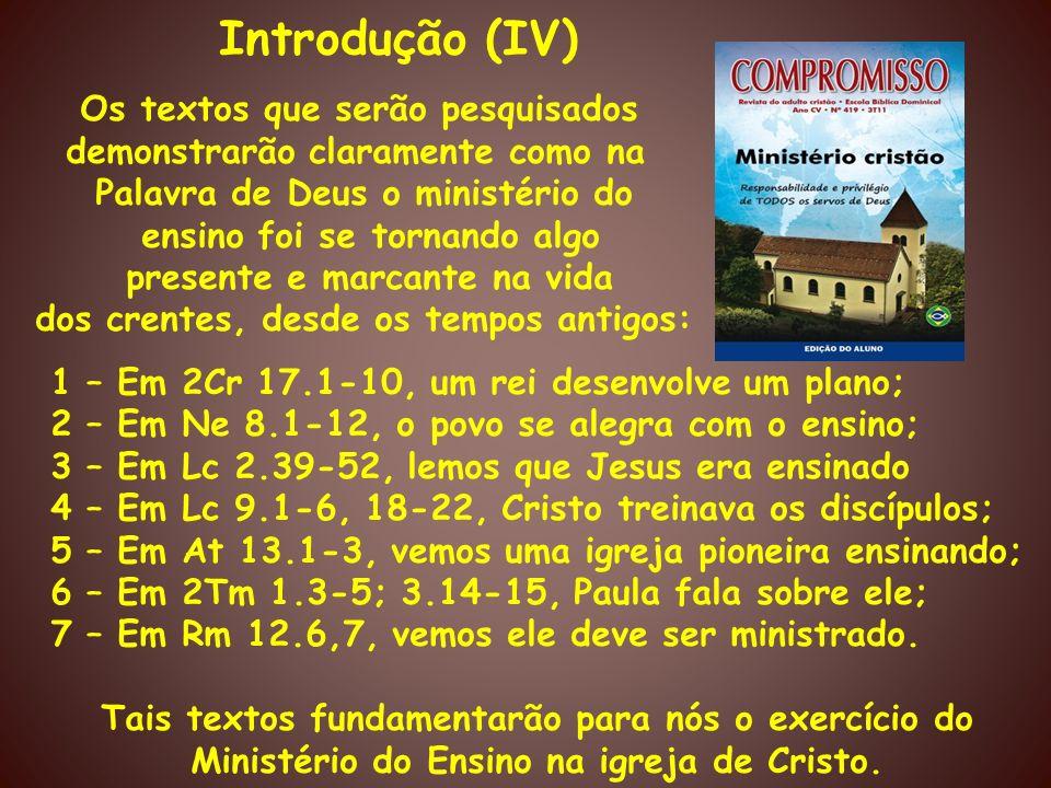 Os textos que serão pesquisados demonstrarão claramente como na Palavra de Deus o ministério do ensino foi se tornando algo presente e marcante na vid